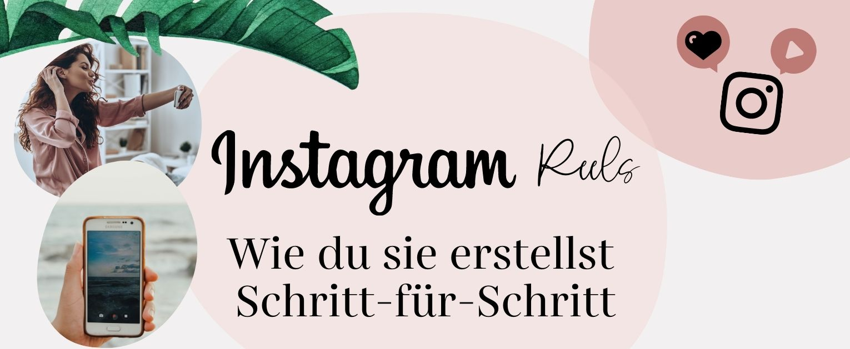 Instagram Reels - Wie du sie erstellst - Schritt für Schritt erklärt